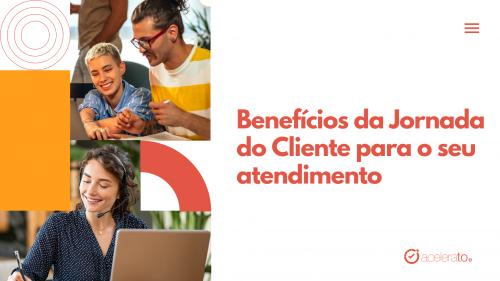 [AC] Benefícios da Jornada do Cliente para o seu atendimento